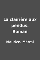 La clairière aux pendus. Roman by…