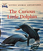 The Curious Little Dolphin (A Little Animal…
