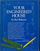 Your Engineered House by Rex Roberts