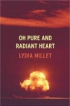 Oh Pure and Radiant Heart by Lydia Millet
