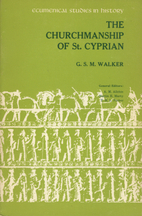 The churchmanship of St. Cyprian by G. S. M.…