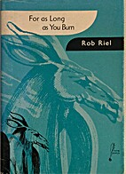 For as long as you burn by Rob Riel
