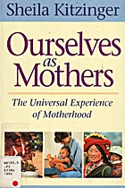 Ourselves As Mothers: The Universal…