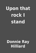 Upon that rock I stand by Donnie Ray…
