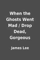 When the Ghosts Went Mad / Drop Dead,…