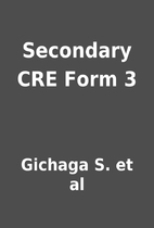 Secondary CRE Form 3 by Gichaga S. et al