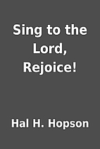 Sing to the Lord, Rejoice! by Hal H. Hopson
