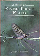 A Guide to River Trout Flies by John Roberts
