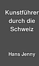 Kunstführer durch die Schweiz by Hans Jenny