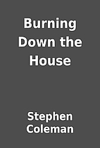 Burning Down the House by Stephen Coleman