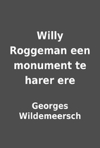 Willy Roggeman een monument te harer ere by…