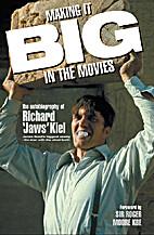 Making It BIG in the Movies by Richard Kiel