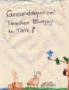 Groundsquirrel Teaches Bluejay to Talk: A…