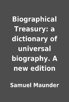Biographical Treasury: a dictionary of…