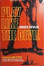 Play like the devil by Bruce Devlin