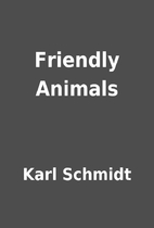 Friendly Animals by Karl Schmidt