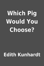 Which Pig Would You Choose? by Edith…