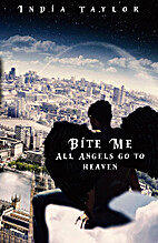 Bite Me: All Angels go to Heaven by India…