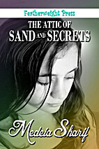The Attic of Sand and Secrets by Medeia…