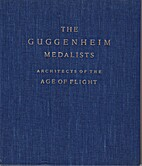 THE GUGGENHEIM MEDALISTS: ARCHITECTS OF THE…