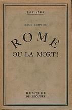 Rome ou la mort ! by René Schwob