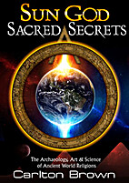 Sun God Sacred Secrets: The Archaeology, Art…