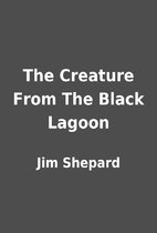 The Creature From The Black Lagoon by Jim…