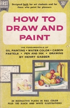How to Draw and Paint by Henry M. Gasser