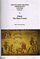 Elkab: the Rock Tombs by Roger O. De…