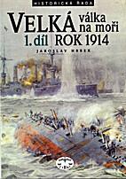 Velká válka na moři : 1. díl : rok 1914…