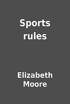 Sports rules by Elizabeth Moore