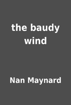the baudy wind by Nan Maynard