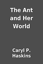 The Ant and Her World by Caryl P. Haskins