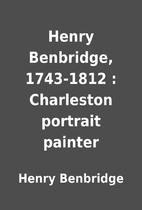 Henry Benbridge, 1743-1812 : Charleston…