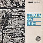 Tota la ira dels justos by Jaume Pomar