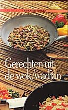 Gerechten uit de wok /wadjan by Hans…