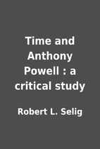 Time and Anthony Powell : a critical study…