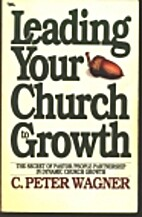 Leading Your Church to Growth by C. Peter…
