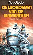 De wonderen van de Gargantua by Pierre…