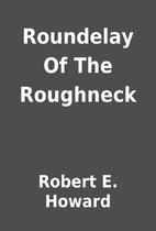 Roundelay Of The Roughneck by Robert E.…