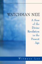 Watchman Nee : A Seer of the Divine…