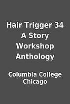 Hair Trigger 34 A Story Workshop Anthology…