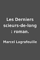 Les Derniers scieurs-de-long : roman. by…