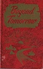 Beyond Tomorrow by Raymond F. Cottrell