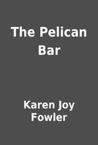 The Pelican Bar by Karen Joy Fowler