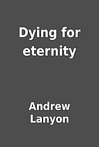 Dying for eternity by Andrew Lanyon