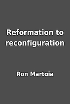 Reformation to reconfiguration by Ron…