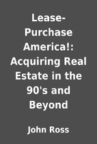 Lease-Purchase America!: Acquiring Real…