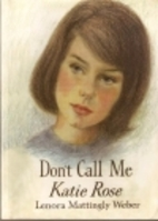 Don't Call Me Katie Rose by Lenora Mattingly…