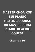 MASTER CHOA KOK SUI PRANIC HEALING COURSE OR…
